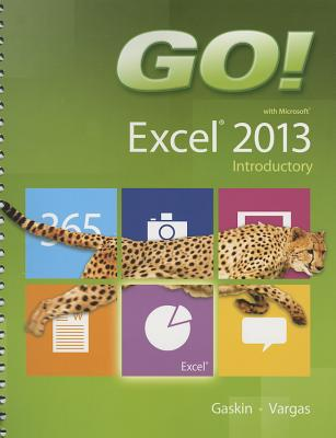 Go! With Microsoft Excel 2013 Introductory By Gaskin, Shelley/ Vargas, Alicia